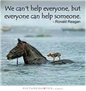 We can't help everyone, but everyone can help someone Picture Quote #1