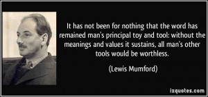 for nothing that the word has remained man's principal toy and tool ...