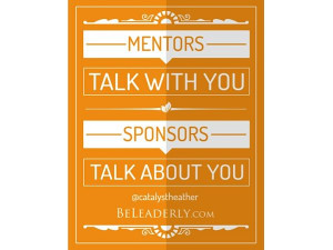 Leaderly Quote: Mentors give you perspective. Sponsors give you ...