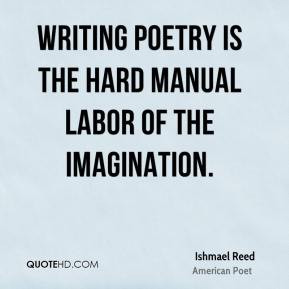 Ishmael Reed - Writing poetry is the hard manual labor of the ...