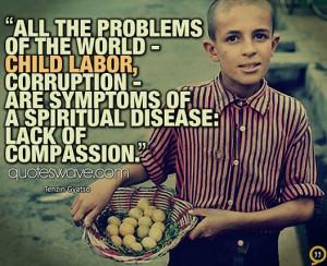 All the problems of the world - child labor, corruption - are symptoms ...