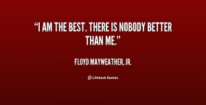quote-Floyd-Mayweather-Jr.-i-am-the-best-there-is-nobody-3455.png