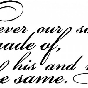 Whatever our souls are made of...Wall Quotes Sayings Lettering Decals