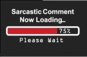 Sarcastic Comment Now Laoding Please Wait