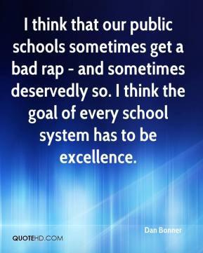 Dan Bonner - I think that our public schools sometimes get a bad rap ...