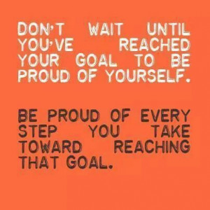 Be proud of yourself every step