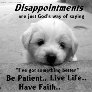 "Disappointments Are Just God's Way of Saying ""I've Got Something ..."
