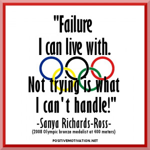 Inspirational Olympic Quotes-Failure I can live with. Not trying is ...