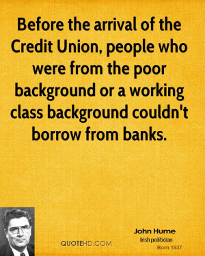 Before the arrival of the Credit Union, people who were from the poor ...