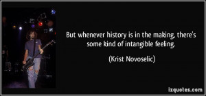 But whenever history is in the making, there's some kind of intangible ...