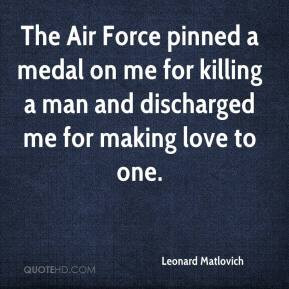 The Air Force pinned a medal on me for killing a man and discharged me ...