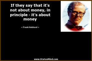 ... say that it's not about money, in principle – it's about money
