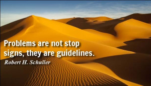 "... quoted ""Problems are not stop signs, they are guidelines"