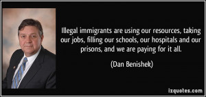 Illegal immigrants are using our resources, taking our jobs, filling ...