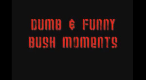 Funny And Dumb Bush Quotes Moments...