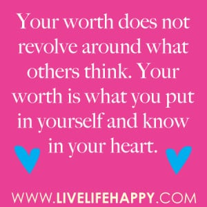 Your worth does not revolve around what others think. Your worth is ...