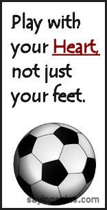"""Play With Your Heart Not Just Your Feet """" ~ Soccer Quote"""