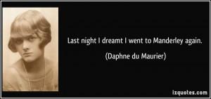 Last night I dreamt I went to Manderley again. - Daphne du Maurier