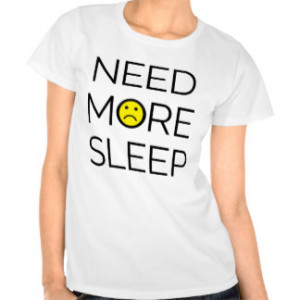 Funny Sleep Quotes T-shirts & Shirts