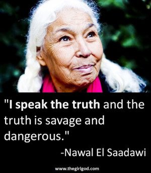 ... the truth and the truth is savage and dangerous.