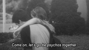 Let's be psychos together.