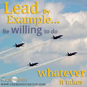 Picture Quote – Lead by Example… Be Willing to do Whatever it ...