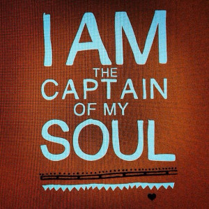 ... master of my fate, I am the captain of my soul
