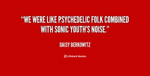 We were like psychedelic folk combined with Sonic Youth's noise.""