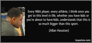 Every NBA player, every athlete, I think once you get to this level in ...