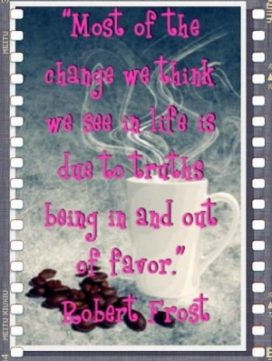 ... we think we see in life is due to truths being in and out of favor