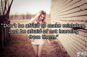 ... Make Mistakes Just Be Afraid Of Not Learning From Them - Mistake Quote