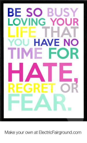 ... YOUR LIFE THAT YOU HAVE NO TIME FOR HATE, REGRET OR FEAR. Framed Quote