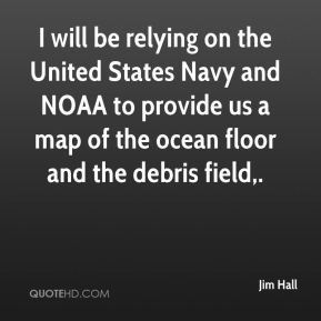 Jim Hall - I will be relying on the United States Navy and NOAA to ...
