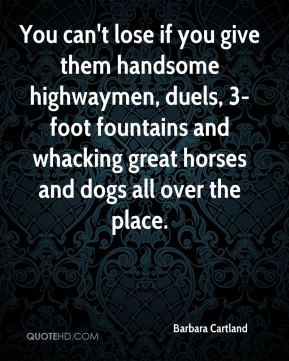 Barbara Cartland - You can't lose if you give them handsome highwaymen ...