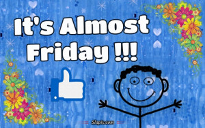 It's Almost Friday !!!   Others on Slapix.com