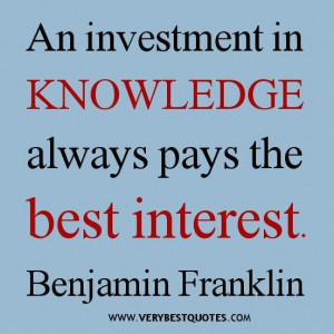 Knowledge quotes an investment in knowledge always pays the best ...