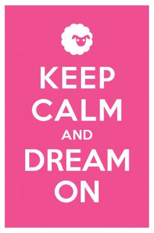 keep calm. dream on.