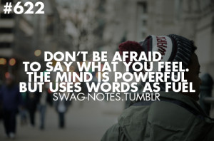 Don't be afraid to say what you feel. The mind is powerful but uses ...