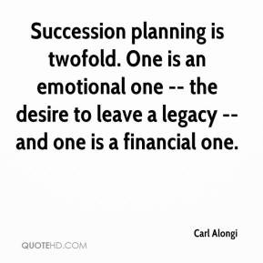 Succession planning is twofold. One is an emotional one -- the desire ...