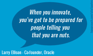 When you innovate you've got to be prepared for people telling you ...