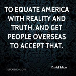 ... -schorr-quote-to-equate-america-with-reality-and-truth-and-get.jpg