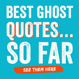 Best Ghost Quotes …So Far
