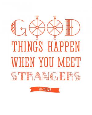 Free Printable | Good Things Happen When You Meet Strangers - Yo Yo Ma ...