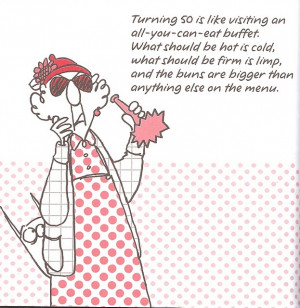 Maxine Mania, Maxine Quotes Birthday, Funny Turning 50 Quotes ...