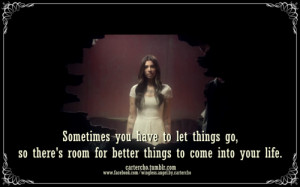 ... things go, so there's room for better things to come into your life