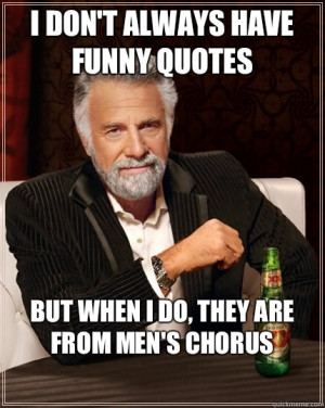 ... World - I dont always have funny quotes but when i do they are from