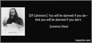 quote-of-calvinism-you-will-be-damned-if-you-do-and-you-will-be-damned ...
