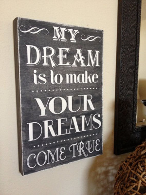 My dream is to make your dreams come true - beautiful quote hand ...
