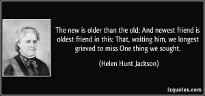 The new is older than the old; And newest friend is oldest friend in ...