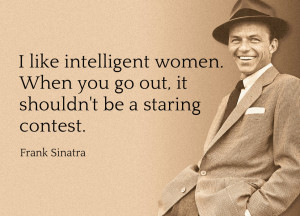 ... . When you go out, it shouldn't be a staring contest. - Frank Sinatra